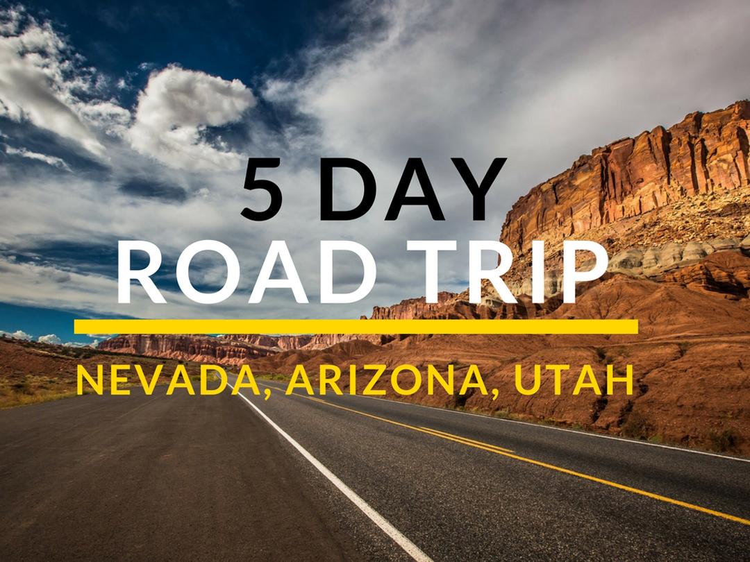 5 Day Road Trip Nevada Arizona Utah